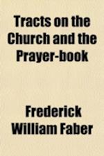 Tracts on the Church and the Prayer-Book af Frederick William Faber