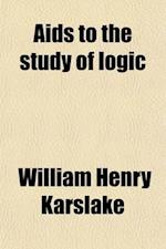 AIDS to the Study of Logic af William Henry Karslake