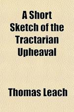 A Short Sketch of the Tractarian Upheaval af Thomas Leach