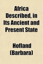 Africa Described, in Its Ancient and Present State; Including Accounts from Bruce, Ledyard, Lucas, Horneman, Park, Salt, Jackson, Sir F. Henniker, Bel af Barbara Hofland, Mrs Hofland