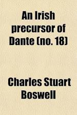 An Irish Precursor of Dante (Volume 18); A Study on the Vision of Heaven and Hell, Ascribed to the Eighth-Century Irish Saint, Adamnan af Charles Stuart Boswell