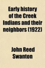 Early History of the Creek Indians and Their Neighbors Volume 73 af John Reed Swanton