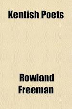 Kentish Poets (Volume 1-2); A Series of Writers in English Poetry, Natives of or Residents in the County of Kent with Specimens of Their Compositions, af Rowland Freeman