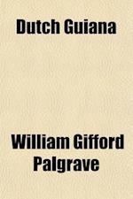 Dutch Guiana af William Gifford Palgrave