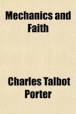 Mechanics and Faith; A Study of Spiritual Truth in Nature af Charles Talbot Porter