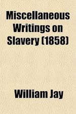 Miscellaneous Writings on Slavery af William Jay