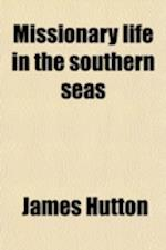 Missionary Life in the Southern Seas af James Hutton