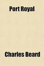 Port Royal (Volume 1); A Contribution to the History of Religion and Literature in France af Charles Beard