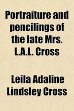 Portraiture and Pencilings of the Late Mrs. L.A.L. Cross af Joseph Cross, Leila Adaline Lindsley Cross
