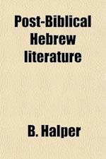 Post-Biblical Hebrew Literature (Volume 2); An Anthology af B. Halper