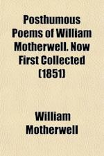 Posthumous Poems of William Motherwell. Now First Collected af William Motherwell