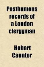 Posthumous Records of a London Clergyman af Hobart Caunter