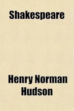 Shakespeare (Volume 1); His Life, Art, and Characters. with an Historical Sketch of the Origin and Growth of the Drama in England af Henry Norman Hudson