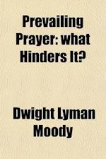 Prevailing Prayer; What Hinders It? af Dwight Lyman Moody