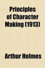 Principles of Character Making af Arthur Holmes