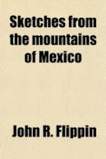 Sketches from the Mountains of Mexico af John R. Flippin