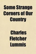 Some Strange Corners of Our Country; The Wonderland of the Southwest af Charles Fletcher Lummis