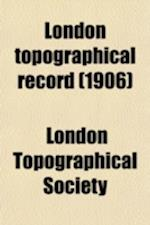 London Topographical Record (Volume 3) af London Topographical Society