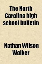 The North Carolina High School Bulletin (Volume 4) af Nathan Wilson Walker