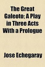 The Great Galeoto; A Play in Three Acts with a Prologue af Jose Echegaray