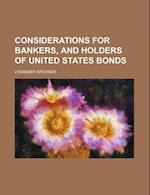 Considerations for Bankers, and Holders of United States Bonds af Lysander Spooner