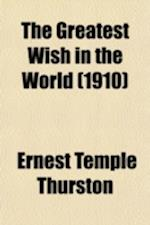 The Greatest Wish in the World af Ernest Temple Thurston