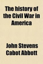 The History of the Civil War in America (Volume 2); Comprising a Full and Impartial Account of the Origin and Progress of the Rebellion