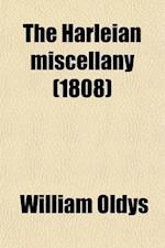 The Harleian Miscellany (Volume 1); Or, a Collection of Scarce, Curious, and Entertaining Pamphlets and Tracts, as Well in Manuscript as in Print, Fou af William Oldys
