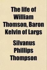 The Life of William Thomson, Baron Kelvin of Largs (Volume 2) af Silvanus Phillips Thompson