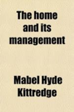 The Home and Its Management; A Handbook in Homemaking, with Three Hundred Inexpensive Cooking Receipts af Mabel Hyde Kittredge