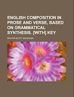 English Composition in Prose and Verse, Based on Grammatical Synthesis. [With] Key af Walter Scott Dalgleish