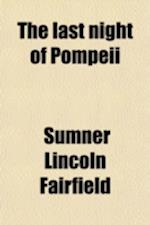 The Last Night of Pompeii; A Poem and Lays and Legends