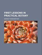 First Lessons in Practical Botany