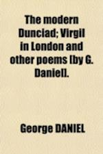 The Modern Dunciad; Virgil in London and Other Poems [By G. Daniel]. af George Daniel