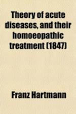 Theory of Acute Diseases, and Their Homoeopathic Treatment (Volume 1-2) af Franz Hartmann