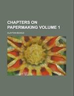 Chapters on Papermaking Volume 1 af Clayton Beadle