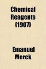Chemical Reagents; Their Purity and Tests a New and Improved Text Based on and Replacing the Latest Edition of Krauch's Die Prufung Der Chemischen Rea af Emanuel Merck