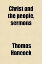 Christ and the People, Sermons af Thomas Hancock