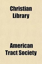 Christian Library (Volume 26); Gallaudet, T.H. Scripture Biography for the Young. the Youth's Book of Natural Theology. the Child's Book of Repentance af American Tract Society