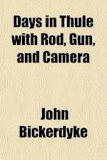 Days in Thule with Rod, Gun, and Camera af John Bickerdyke