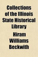 Collections of the Illinois State Historical Library (Volume 1) af Hiram Williams Beckwith, Illinois State Historical Library