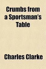 Crumbs from a Sportsman's Table (Volume 2) af Charles Clarke