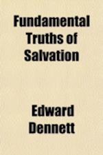 Fundamental Truths of Salvation; Being Helps for the Anxious and for Young Believers af Edward Dennett