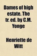 Dames of High Estate. the Tr. Ed. by C.M. Yonge af Henriette De Witt