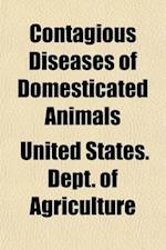 Contagious Diseases of Domesticated Animals (Volume 1); Continuation of Investigation by Department of Agriculture af United States Dept Of Agriculture, United States Department Of Agriculture