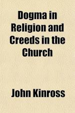 Dogma in Religion and Creeds in the Church af John Kinross