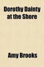 Dorothy Dainty at the Shore Volume 1905 af Amy Brooks