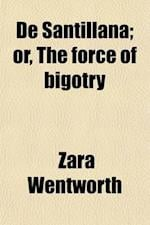 de Santillana (Volume 3); Or, the Force of Bigotry af Zara Wentworth