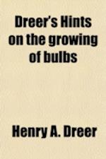 Dreer's Hints on the Growing of Bulbs af Henry a. Dreer