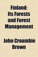 Finland; Its Forests and Forest Management af John Croumbie Brown